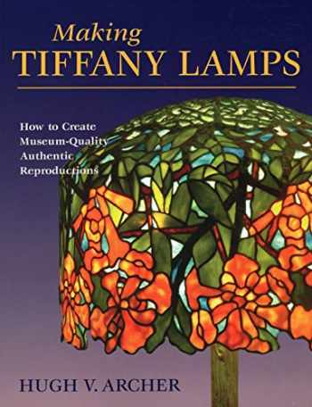 9780811735957-0811735958-Making Tiffany Lamps: How to Create Museum-Quality Authentic Reproductions