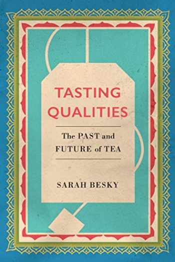 9780520303256-0520303253-Tasting Qualities: The Past and Future of Tea (Volume 5) (Atelier: Ethnographic Inquiry in the Twenty-First Century)
