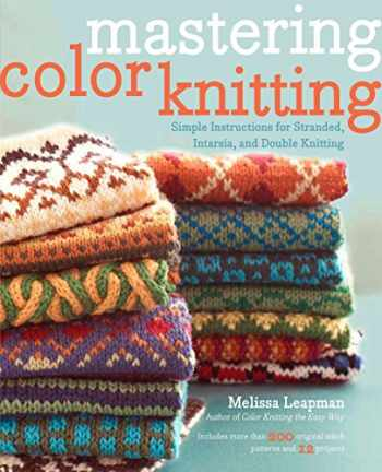 9780307586506-0307586502-Mastering Color Knitting: Simple Instructions for Stranded, Intarsia, and Double Knitting