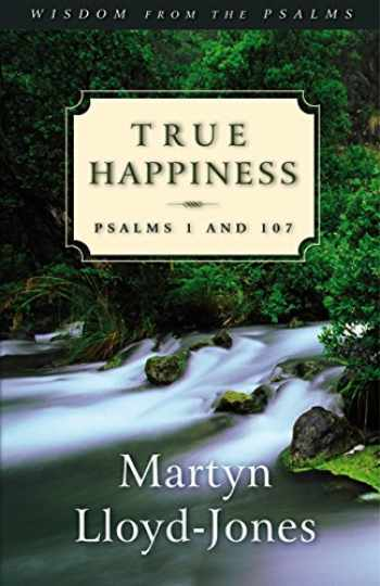 9781581342871-158134287X-True Happiness: Psalms 1 and 107 (Volume 1)