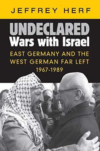 9781107461628-1107461626-Undeclared Wars with Israel: East Germany and the West German Far Left, 1967–1989