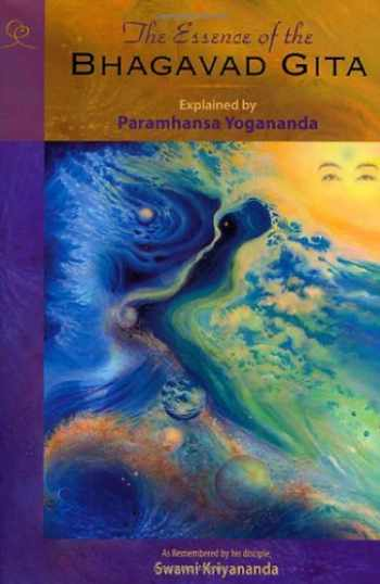 9781565892262-1565892267-The Essence of the Bhagavad Gita: Explained By Paramhansa Yogananda, As Remembered By His Disciple, Swami Kriyananda