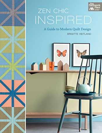 9781604688597-1604688599-Zen Chic Inspired: A Guide to Modern Quilt Design
