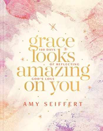 9781496440617-1496440617-Grace Looks Amazing on You: 100 Days of Reflecting God's Love