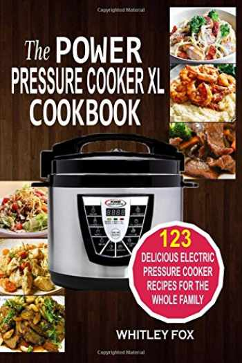 9781541009004-1541009002-The Power Pressure Cooker XL Cookbook: 123 Delicious Electric Pressure Cooker Recipes For The Whole Family