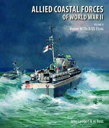 9781682474358-1682474356-Allied Coastal Forces of World War II: Volume II: Vosper MTBs and US Elcos