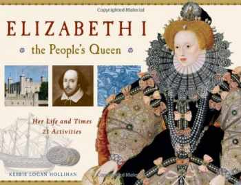 9781569763490-1569763496-Elizabeth I, the People's Queen: Her Life and Times, 21 Activities (For Kids series)