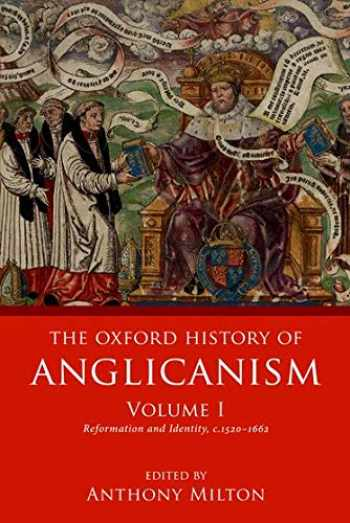 9780198822318-0198822316-The Oxford History of Anglicanism, Volume I: Reformation and Identity c.1520-1662