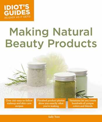 9781615644124-1615644121-Idiot's Guides: Making Natural Beauty Products