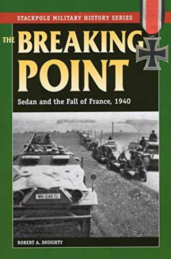 9780811714594-0811714594-The Breaking Point: Sedan and the Fall of France, 1940 (Stackpole Military History Series)