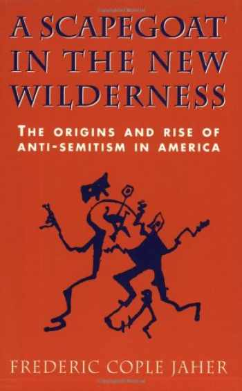 9780674790070-0674790073-A Scapegoat in the New Wilderness: The Origins and Rise of Anti-Semitism in America