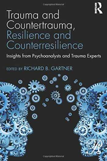 9781138860919-1138860913-Trauma and Countertrauma, Resilience and Counterresilience: Insights from Psychoanalysts and Trauma Experts (Psychoanalysis in a New Key Book Series)
