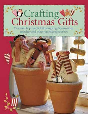 9780715325506-0715325507-Crafting Christmas Gifts: 25 Adorable Projects Featuring Angels, Snowmen, Reindeer and Other Yuletide Favourites