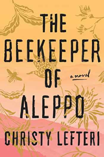 9781984821218-1984821210-The Beekeeper of Aleppo: A Novel