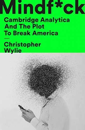 9781984854636-1984854631-Mindf*ck: Cambridge Analytica and the Plot to Break America