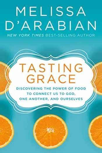9780525652731-0525652736-Tasting Grace: Discovering the Power of Food to Connect Us to God, One Another, and Ourselves
