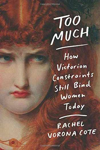 9781538729700-1538729709-Too Much: How Victorian Constraints Still Bind Women Today