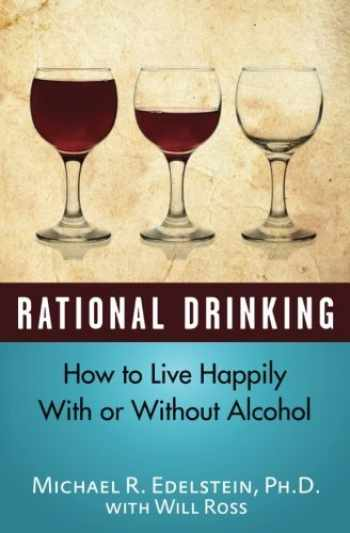 9781523245512-1523245514-Rational Drinking: How to Live Happily With or Without Alcohol