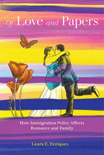 9780520344358-0520344359-Of Love and Papers: How Immigration Policy Affects Romance and Family