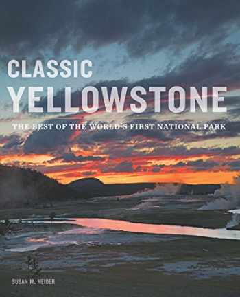 9780985778316-0985778318-Classic Yellowstone: The Best of the World's First National Park