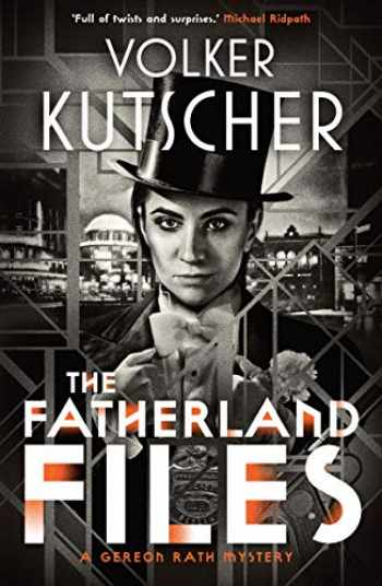 9781912240562-1912240564-The Fatherland Files (The Gereon Rath Mysteries)