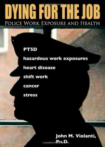 9780398087722-0398087725-Dying for the Job: Police Work Exposure and Health