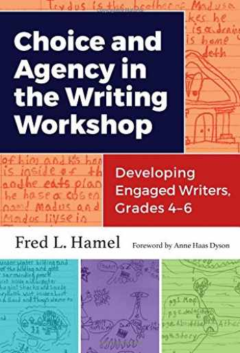 9780807758557-0807758558-Choice and Agency in the Writing Workshop: Developing Engaged Writers, Grades 4–6 (Language and Literacy Series)