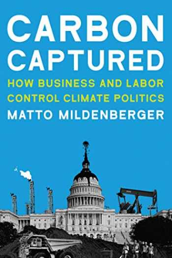 9780262538251-0262538253-Carbon Captured: How Business and Labor Control Climate Politics (American and Comparative Environmental Policy)