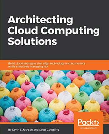 9781788472425-178847242X-Architecting Cloud Computing Solutions: Build cloud strategies that align technology and economics while effectively managing risk