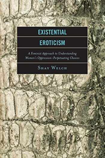 9781498505437-1498505430-Existential Eroticism: A Feminist Approach to Understanding Women's Oppression-Perpetuating Choices