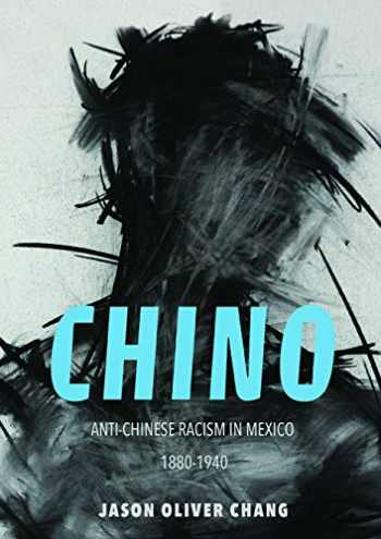 9780252082344-0252082346-Chino: Anti-Chinese Racism in Mexico, 1880-1940 (Asian American Experience)