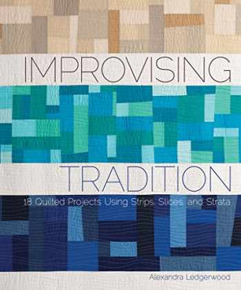 9781620333372-1620333376-Improvising Tradition: 18 Quilted Projects Using Strips, Slices, and Strata