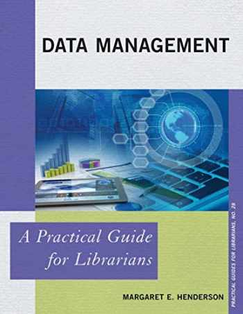 9781442264380-1442264381-Data Management: A Practical Guide for Librarians (Volume 28) (Practical Guides for Librarians (28))