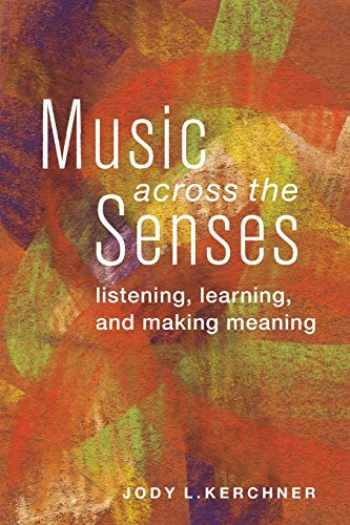 9780199967636-0199967636-Music Across the Senses: Listening, Learning, and Making Meaning