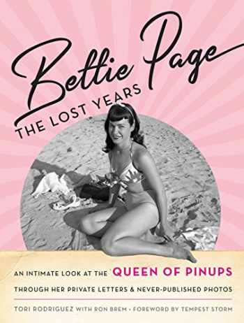 9781493034505-1493034502-Bettie Page: The Lost Years: An Intimate Look at the Queen of Pinups, through her Private Letters & Never-Published Photos
