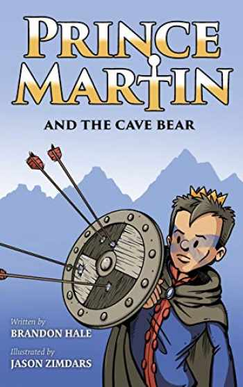 9781732127869-1732127867-Prince Martin and the Cave Bear: Two Kids, Colossal Courage, and a Classic Quest (Prince Martin Epic)