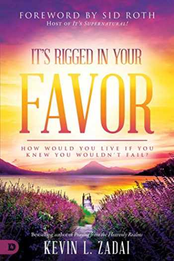 9780768450521-0768450527-It's Rigged in Your Favor: How Would You Live If You Knew You Wouldn't Fail?