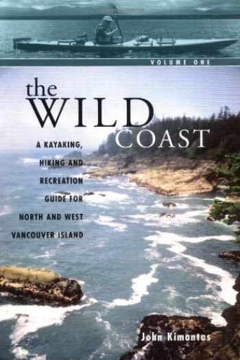 9781552856482-1552856488-The Wild Coast, Volume 1: A Kayaking, Hiking and Recreation Guide for North and West Vancouver Island (The Wild Coast)