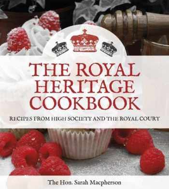 9780750963947-0750963948-The Royal Heritage Cookbook: Recipes from High Society and the Royal Court