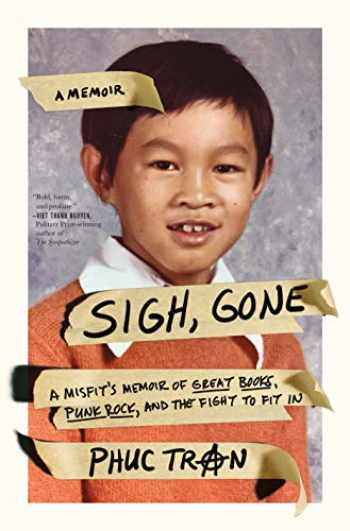 9781250194718-1250194717-Sigh, Gone: A Misfit's Memoir of Great Books, Punk Rock, and the Fight to Fit In