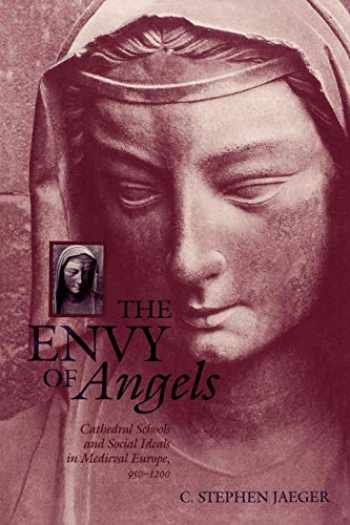 9780812217452-0812217454-The Envy of Angels: Cathedral Schools and Social Ideals in Medieval Europe, 950-1200 (The Middle Ages Series)