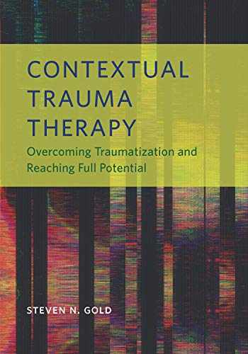 9781433831997-1433831996-Contextual Trauma Therapy: Overcoming Traumatization and Reaching Full Potential