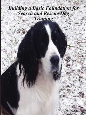 9781430328056-1430328053-Building a Basic Foundation for Search and Rescue Dog Training