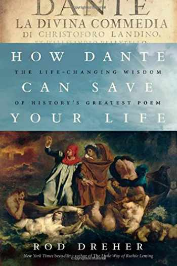 9781941393321-1941393322-How Dante Can Save Your Life: The Life-Changing Wisdom of History's Greatest Poem