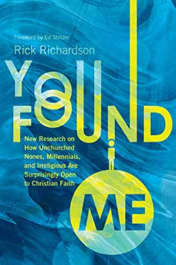 9780830841547-0830841547-You Found Me: New Research on How Unchurched Nones, Millennials, and Irreligious Are Surprisingly Open to Christian Faith
