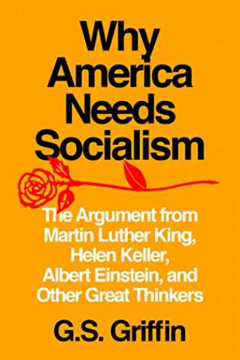 9781632461018-1632461013-Why America Needs Socialism: The Argument from Martin Luther King, Helen Keller, Albert Einstein, and Other Great Thinkers