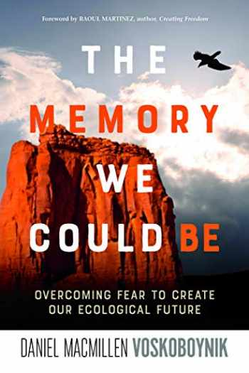 9780865718999-0865718997-The Memory We Could Be: Overcoming Fear to Create Our Ecological Future