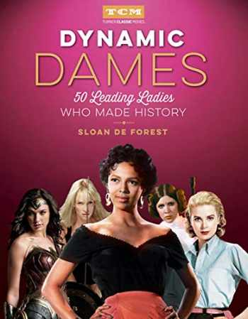 9780762465521-0762465522-Dynamic Dames: 50 Leading Ladies Who Made History (Turner Classic Movies)