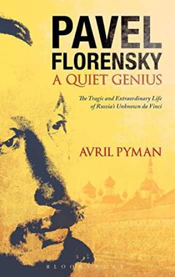 9781441187000-1441187006-Pavel Florensky: A Quiet Genius: The Tragic and Extraordinary Life of Russia's Unknown da Vinci