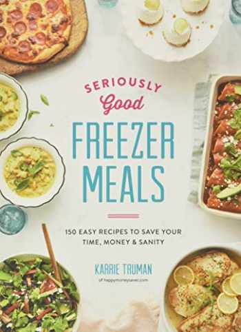9780778805915-0778805913-Seriously Good Freezer Meals: 150 Easy Recipes to Save Your Time, Money and Sanity